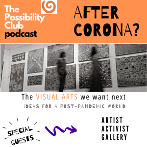 The Possibility Club Podcast - After Corona - The Visual Arts We Want Next