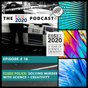 Essex 2020 podcast 14 - Essex Police: Solving murder with science and creativity