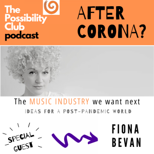 After Corona? Fiona Bevan on the Music Industry