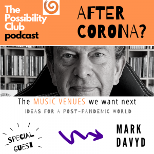After coronoa podcast - Mark Davyd - the music venues we want next