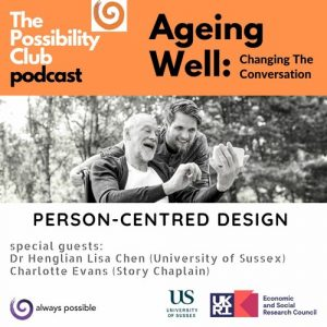 Ageing Well: Person-centred design - a Possibility Club podcast