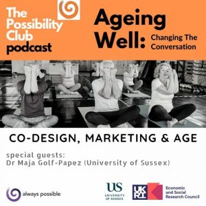 The Possibility Club podcast. Ageing Well - Co-design, marketing and age