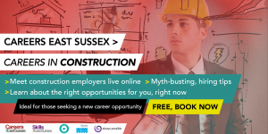 Careers East Sussex - Careers in Construction event for adult career changers 26th May 3pm - 4pm