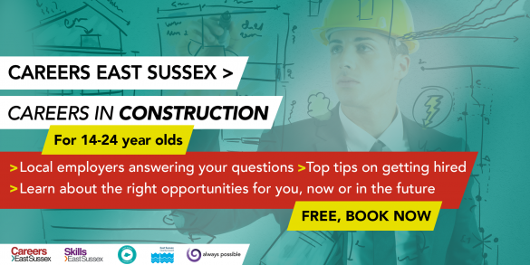 Careers East Sussex - Careers in Construction (for 14-24yr-olds). May 26th 10am