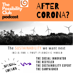 The Possibility Club Podcast - After Corona. The sustainability we want next.