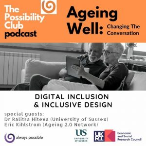 Ageing Well Possibility Club podcast - digital inclusion and inclusive design