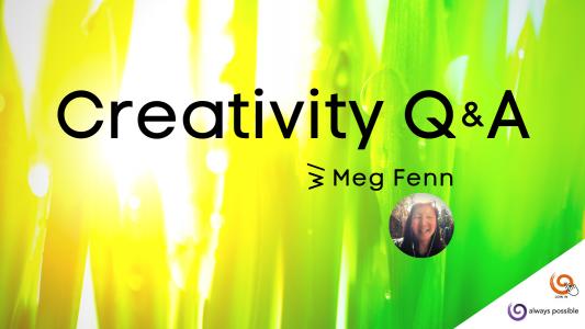 Creativity Q&A with Meg Fenn